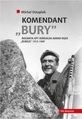 Ostapiuk Michał - Komendant Bury. Biografia kapitana Romualda Adama Rajsa 'Burego' (1913-1949)