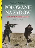 Beorn Waitman Wade - Polowanie na Żydów Zbrodnie Wermachtu
