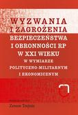 Wyzwania i zagrożenia bezpieczeństwa i obronności RP w XXI wieku. w wymiarze polityczno-militarnym i ekonomicznym
