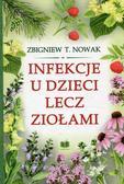 Nowak Zbigniew T. - Infekcje u dzieci lecz ziołami