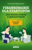 Migaszewski Franciszek - Finansowanie dla startupów. Jak negocjować z inwestorem. Przewodnik praktyka