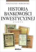 Borowski Krzysztof - Historia bankowości inwestycyjnej. Zarys