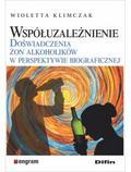 Klimczak Wioletta - Współuzależnienie. Doświadczenia żon alkoholików w perspektywie biograficznej