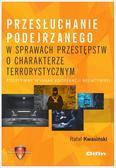 Kwasiński Rafał - Przesłuchanie podejrzanego w sprawach przestępstw o charakterze terrorystycznym. Pozytywny wymiar kooperacji negatywnej