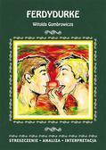 Mądry Anna - Ferdydurke Witolda Gombrowicza. Streszczenie, analiza, interpretacja