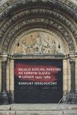 Relacje Kościół - Państwo na Górnym Śląsku w latach 1945-1989. Konflikt ideologiczny
