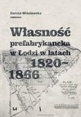 Wiśniewska Dorota - Własność prefabrykancka w Łodzi w latach 1820-1866
