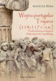Mateusz Byra - Wojna partyjska Trajana (114-117 r. n.e.)