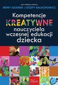 Irena Adamek, Józefa Bałachowicz - Kompetencje kreatywne nauczyciela wczesnej...
