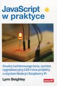 Beighley Lynn - JavaScript w praktyce Stwórz twitterowego bota, system sygnalizacyjny LED i inne projekty z użyciem Node.js i Raspberry Pi
