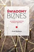 Kofman Fred - Świadomy biznes Jak budować wartość poprzez wartości
