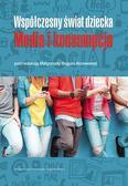 red.Bogunia-Borowska Małgorzata - Współczesny świat dziecka. Media i konsumpcja