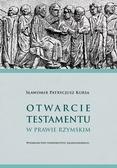 Kursa Sławomir P. - Otwarcie testamentu w prawie rzymskim