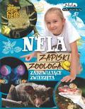 Nela Mała Reporterka - Nela Zapiski zoologa Zadziwiające zwierzęta