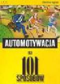 Ingham Ch. - Automotywacja na 101 sposobów