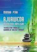 Ptak Monika - Ajurweda Medycyna indyjska Tysiącletnia tradycja gwarancją twojego zdrowia (wyd. 2019)