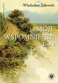 Zahorski Władysław - Moje wspomnienia Tom 1.