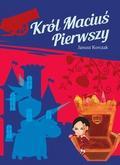 Janusz Korczak - Król Maciuś Pierwszy