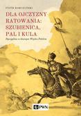 Korczyński Piotr - Dla ojczyzny ratowania: szubienica, pal i kula. Dyscyplina w dawnym Wojsku Polskim