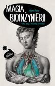Piore Adam - Magia bioinżynierii. Ciało, geny i medycyna przyszłości