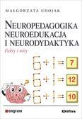 Chojak Małgorzata - Neuropedagogika neuroedukacja i neurodydaktyka. Fakty i mity