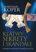 Koper Sławomir - Klątwy sekrety i skandale. Historia Polski przez dziurkę od klucza