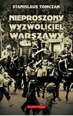 Tomczak Stanislaus - Nieproszony wyzwoliciel Warszawy