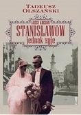 Olszański Tadeusz - Kresy kresów Stanisławów jednak żyje