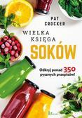 Crocker Pat - Wielka księga soków. Odkryj ponad 350 pysznych przepipsów!