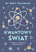 dr Amit Goswami, Maciej Lorenc - Kwantowy świat.Książka ze wszystkimi odpowiedziami