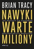 Brian Tracy - Nawyki warte miliony. Jak nauczyć się zachowań..