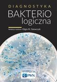 Eligia M. Szewczyk (red. naukowa) - Diagnostyka bakteriologiczna