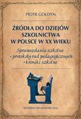 Gołdyn Piotr - Źródła do dziejów szkolnictwa w Polsce w XX wieku
