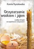 Ryszkowska Kamila - Oczyszczanie woskiem i jajem Ludowe terapie na współczesne dolegliwości (wyd. 2018)