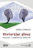 Grabowska Izabela - Otwierając głowy. Migracje i kompetencje społeczne