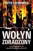 Piotr Zychowicz - Wołyń zdradzony. czyli jak dowództwo AK..