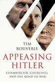 Bouverie Tim - Appeasing Hitler. Chamberlain, Churchill and the Road to War
