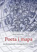 Niedźwiedź Jakub - Poeta i mapa. Jan Kochanowski a kartografia XVI wieku