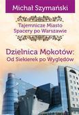 Michał Szymański - Tajemnicze Miasto. Dzielnica Mokotów