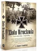 Kudelski J. Robert - Złoto Wrocławia Narodziny legendy