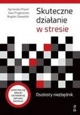 Popiel Agnieszka, Pragłowska Ewa, Zawadzki Bogdan - Skuteczne działanie w stresie Osobisty niezbędnik