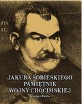 Władysław Syrokomla - Jakub Sobieski. Pamiętnik wojny chocimskiej