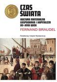 Fernand Braudel - Czas świata. Kultura materialna, gospodarka...