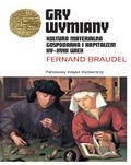 Fernand Braudel - Gry wymiany. Kultura materialna, gospodarka...
