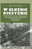 Ostanek Adam Adrian - W służbie Ojczyźnie. Wojsko Polskie w systemie bezpieczeństwa województw południowo-wschodnich II Rzeczypospolitej (1921-1939)