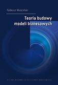 Waściński Tadeusz - Teoria budowy modeli biznesowych