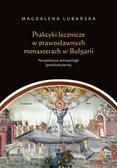 Lubańska Magdalena - Praktyki lecznicze w prawosławnych monasterach w Bułgarii Perspektywa antropologii (post)sekularnej