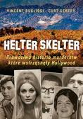 Bugliosi Vincent, Gentry Curt - Helter Skelter. Prawdziwa historia morderstw, które wstrząsnęły Hollywood