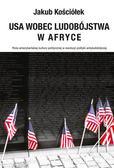 Kościółek Jakub - USA wobec ludobójstwa w Afryce. Rola amerykańskiej kultury politycznej w ewolucji polityki antyludobójczej