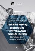 Dobińska Gabriela, Cieślikowska-Ryczko Angelika - Techniki i metody relaksacyjne w wychowaniu, edukacji i terapii. Scenariusze pracy z dziećmi i młodzieżą